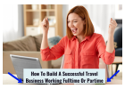 build a successful travel business working part-time or full time